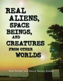 Real Aliens, Space Beings, and Creatures from Other Worlds
