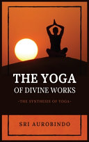 The Yoga of Divine Works  The Synthesis of Yoga