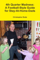 4th Quarter Madness: A Football-Style Guide for Stay-At-Home-Dads