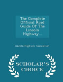 The Complete Official Road Guide of the Lincoln Highway      Scholar s Choice Edition