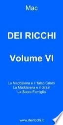 Dèi Ricchi - Volume VI  : La Maddalena e il 'falso Cristo', La Maddalena e il Graal, La Sacra Famiglia