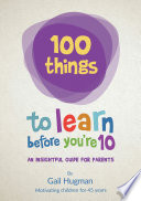 100 Things to Learn Before You   re 10