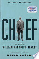 """""""The Chief: The Life of William Randolph Hearst"""" by David Nasaw"""