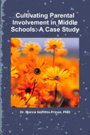 Cultivating Parental Involvement in Middle Schools  A Case Study