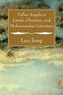 Fallen Angels in Jewish, Christian, and Mohammedan Literature