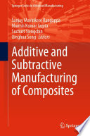Additive and Subtractive Manufacturing of Composites