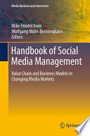 """""""Handbook of Social Media Management: Value Chain and Business Models in Changing Media Markets"""" by Mike Friedrichsen, Wolfgang Mühl-Benninghaus"""