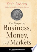 The Origins Of Business Money And Markets