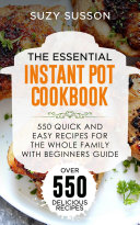 The Essential Instant Pot Cookbook  550 Quick and Easy