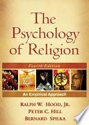 """""""The Psychology of Religion, Fourth Edition: An Empirical Approach"""" by Ralph W. Hood, Jr., Peter C. Hill, Bernard Spilka"""