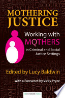 Mothering Justice  : Working with Mothers in Criminal and Social Justice Settings