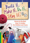 Build It, Make It, Do It, Play It! Subject Access to the Best How-To Guides for Children and Teens