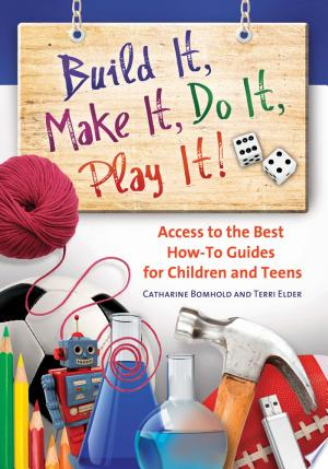 Download Build It, Make It, Do It, Play It! Subject Access to the Best How-To Guides for Children and Teens Free Books - Dlebooks.net
