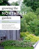 Growing the Northeast Garden  : Regional Ornamental Gardening