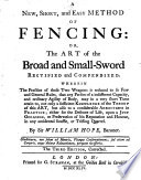 A new, short, and easy method of fencing: or, The art of the broad and small-sword rectified and compendized ... The third edition, corrected