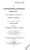 The Carpenter and Joiner's Companion in the Geometrical Construction of Working Drawings ... Improved from the Original Principles of ... P. Nicholson