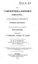 The Carpenter and Joiner s Companion in the Geometrical Construction of Working Drawings     Improved from the Original Principles of     P  Nicholson