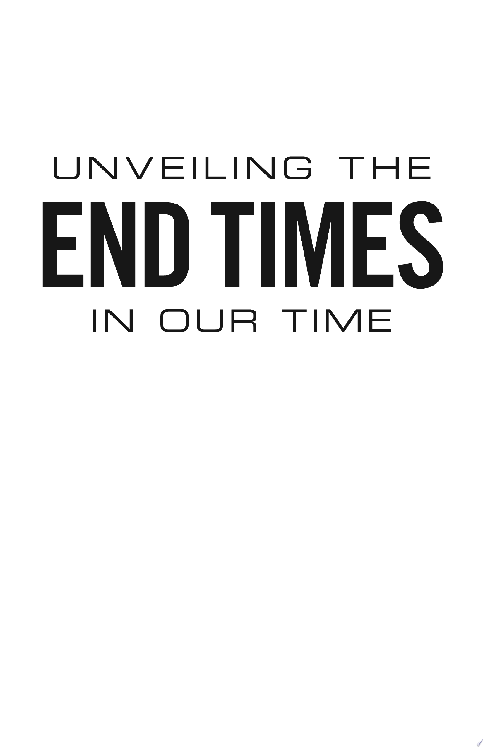 Unveiling the End Times in Our Time