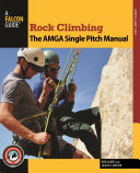 Rock Climbing  The AMGA Single Pitch Manual