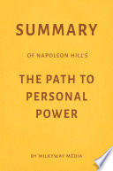 Summary Of Napoleon Hill S The Path To Personal Power By Milkyway Media