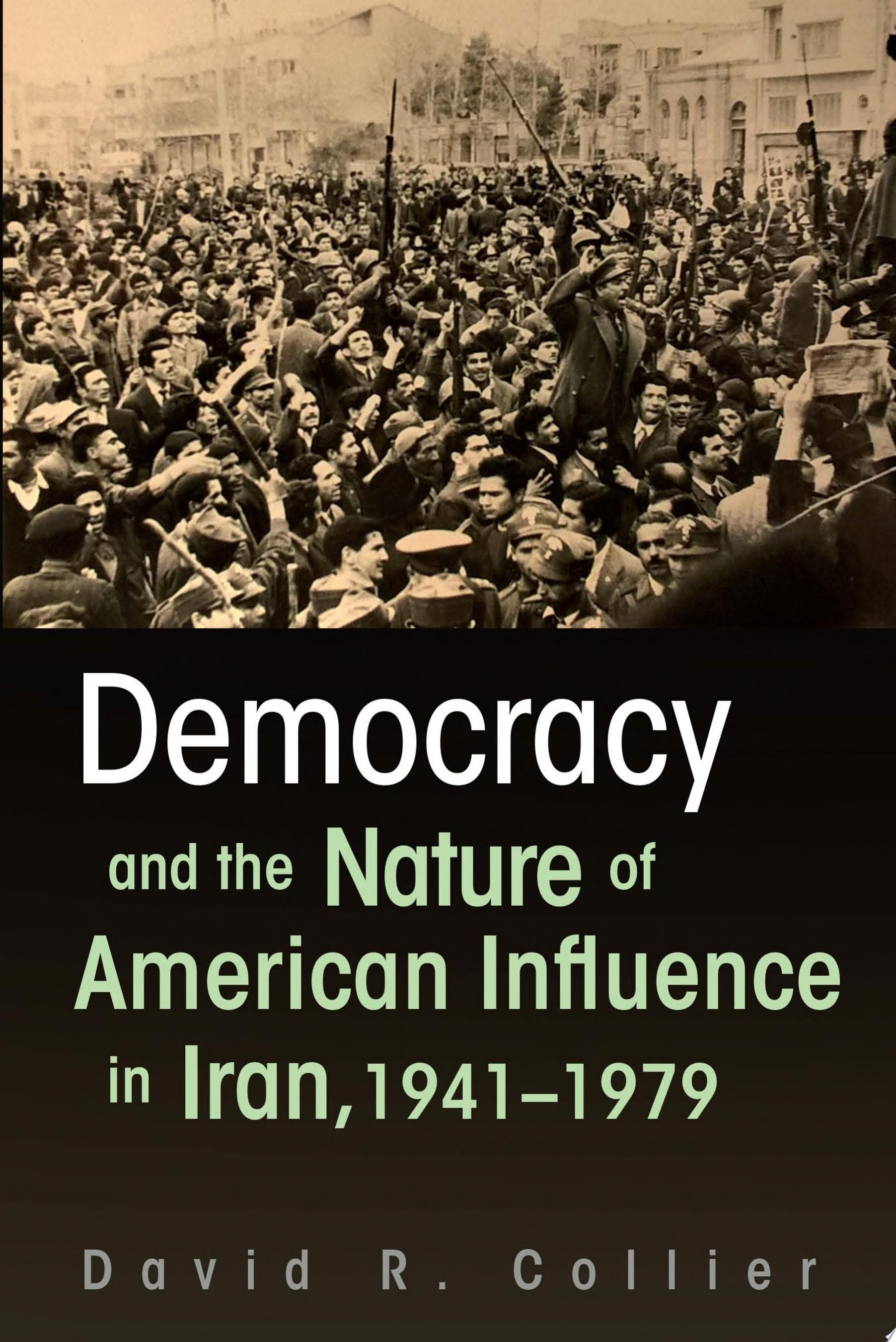 Democracy and the Nature of American Influence in Iran  1941 1979
