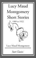 Lucy Maud Montgomery Short Stories, 1909 to 1922 Pdf/ePub eBook