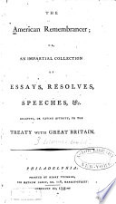 The American Remembrancer  Or  An Impartial Collection of Essays  Resolves  Speeches   c  Relative  Or Having Affinity  to the Treaty with Great Britain Book PDF