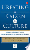 Creating a Kaizen Culture  Align the Organization  Achieve Breakthrough Results  and Sustain the Gains Book