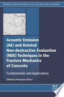Acoustic Emission and Related Non destructive Evaluation Techniques in the Fracture Mechanics of Concrete