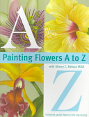 Painting Flowers A to Z with Sherry C. Nelson, MDA