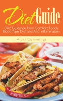 Diet Guide: Diet Guidance from Comfort Foods, Blood Type Diet and Anti Inflammatory ebook