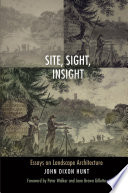 Site, Sight, Insight Essays on Landscape Architecture