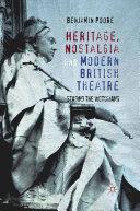 Heritage  Nostalgia and Modern British Theatre