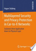 Multilayered Security and Privacy Protection in Car to X Networks