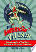 link to The American villain : encyclopedia of bad guys in comics, film, and television in the TCC library catalog