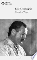 Delphi Complete Works of Ernest Hemingway (Illustrated)