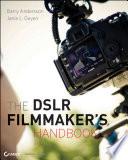 The DSLR Filmmaker s Handbook Book