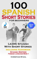 100 Spanish Short Stories for Beginners Learn Spanish with Stories