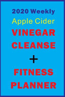 2020 Weekly Apple Cider Vinegar Cleanse Fitness Planner
