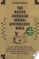 The Native American Herbal Apothecary Bible