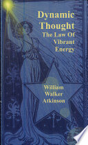 Dynamic Thought: The Law of Vibrant Energy - William Walker
