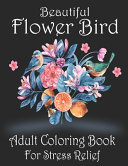 Beautiful Flower Bird Adult Coloring Book For Stress Relief