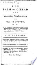 The Balm of Gilead for Wounded Consciences; in Six Sections