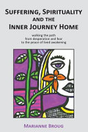 Suffering  Spirituality and the Inner Journey Home