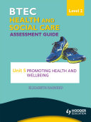 BTEC First Health and Social Care Level 2 Assessment Guide: Unit 5 Promoting Health and Wellbeing