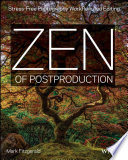 Zen of Postproduction  : Stress-Free Photography Workflow and Editing