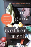 The Good Mother Myth Book PDF
