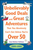 Unbelievably Good Deal and Great Adventures That You Absolutely Can t Get Unless You re Over 50  2005 2006