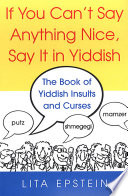If You Can t Say Anything Nice  Say It In Yiddish  The Book Of Yiddish Insults And Curses