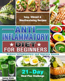 Anti Inflammatory Diet for Beginners  21 Day Meal Plan Challenge   Easy  Vibrant   Mouthwatering Recipes   Reduce Inflammatory and Improve Health
